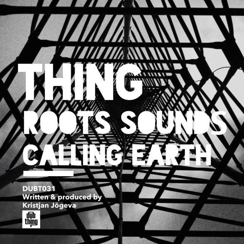 Thing - Calling Earth (Dubthing 031) OUT NOW ! ! !