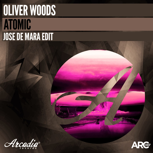 Oliver Woods - Atomic (Jose De Mara Edit) [ARCADIA] Out NOW!