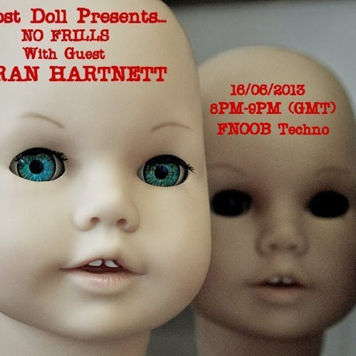 Lost Doll Presents...NO FRILLS on Fnoob with FRAN HARTNETT 16/06/2013