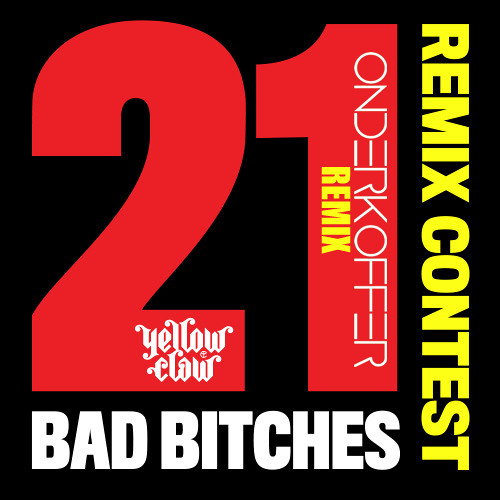 Yellow Claw - 21 Bad Bitches (Onderkoffer Remix) *CONTEST WINNER*