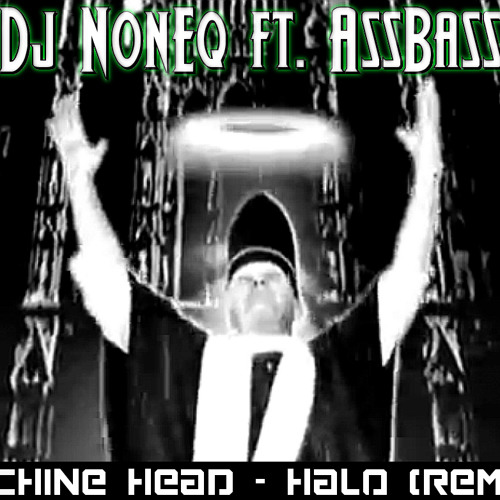 Machine Head - Halo (Dj NonEq & AssBass Remix)