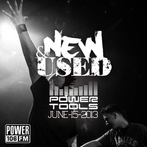 New & Used - Powertools (Power 106) - 6.15.2013