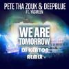 Pete Tha Zouk & Deepblue Feat Yasmeen - We Are Tomorrow (Dj Keaton Remix) *** FREE DOWNLOAD ***