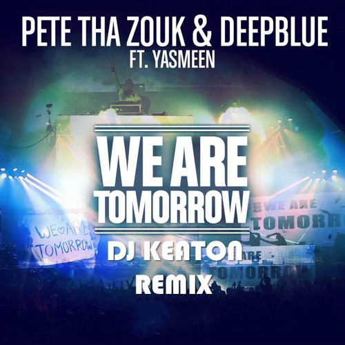 Pete Tha Zouk & Deepblue Feat Yasmeen - We Are Tomorrow (Dj Keaton Remix) *** FREE DOWNLOAD ***