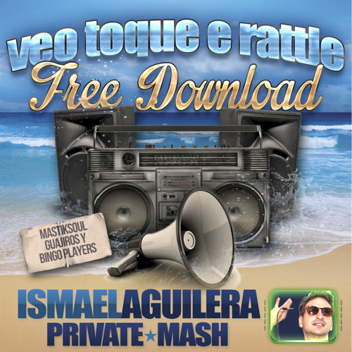 Mastiksoul Vs. Guajiros Vs. Bingo Players - Veo Toque e Rattle (Ismael Aguilera Private Mash 2013)