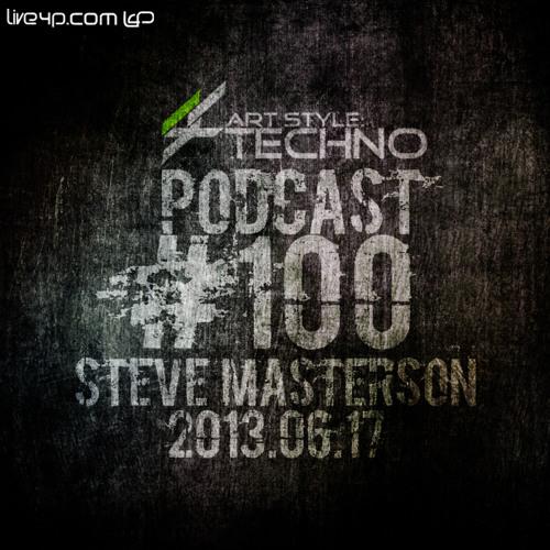 Art Style: Techno | Podcast #100 : Steve Masterson [FACEBOOK.COM/ARTSTYLETECHNO]
