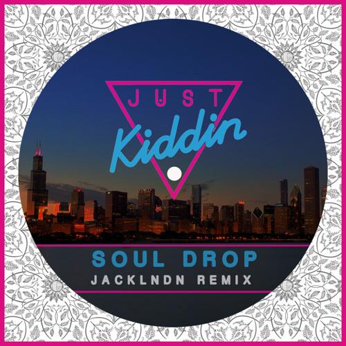 Just Kiddin - Soul Drop (JackLNDN Remix)