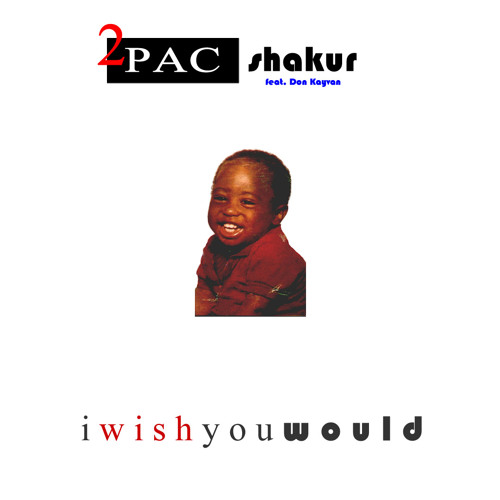 2Pac - I Wish You Would (Feat. Don Kayvan)