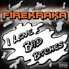 "FireKraka ""I Love Bad Bitches """