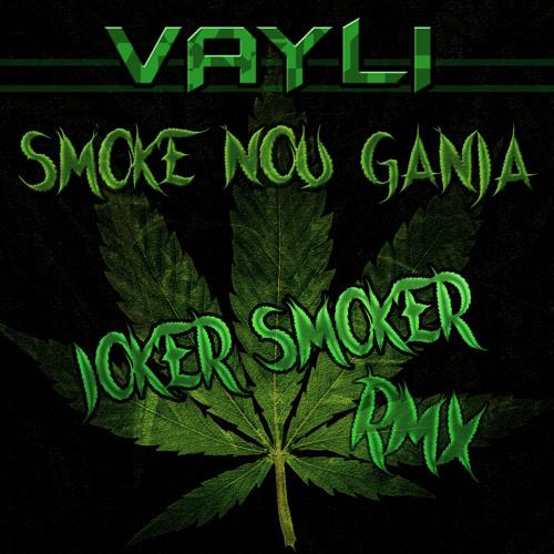 VAYLI - SMOKE NOU GANJA - JOKER SMOKER (REMIX)
