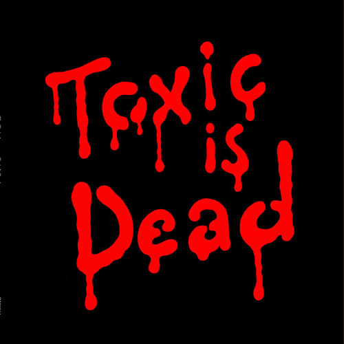 Toxic is Dead (Video Edit)