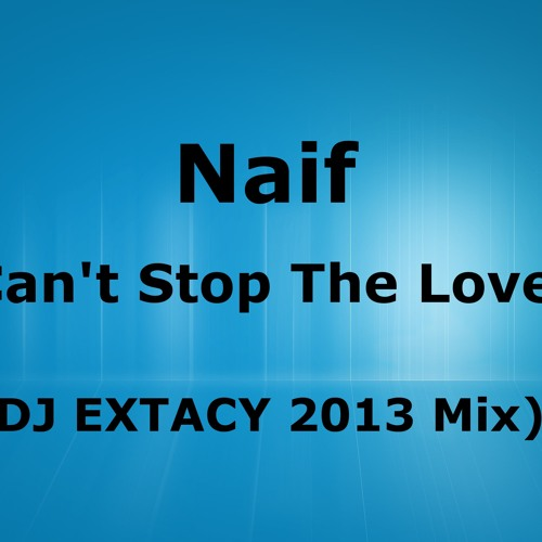 Naif - Can't Stop The Love (DJ EXTACY 2013 Mix)