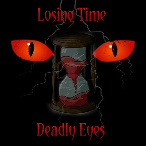Losing Time/*Deadly Eyes*