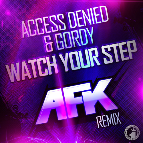 Access Denied & Gordy - Watch Your Step! (AFK Remix) [OUT NOW ON BEATPORT]
