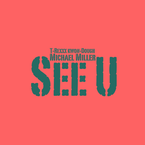 See U (feat. T-Rexxx Kwon-Dough)