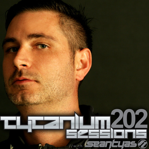 Sean Tyas pres. Tytanium Sessions Podcast Episode 202