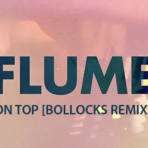 Flume - On Top (Bollocks Remix) **FREE DOWNLOAD**
