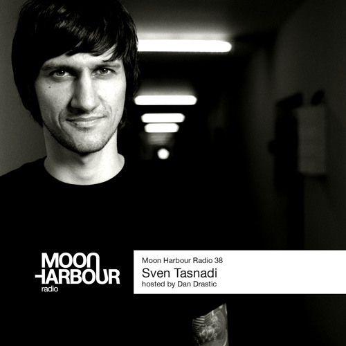 Moon Harbour Radio 38: Sven Tasnadi, hosted by Dan Drastic