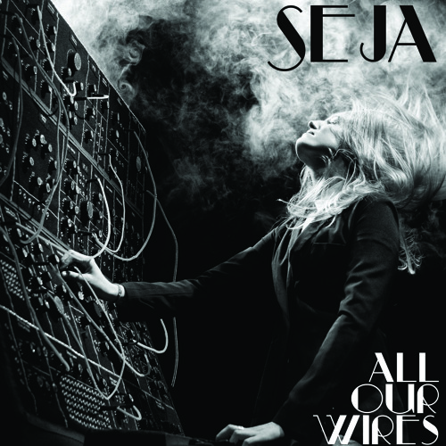 Seja - All Our Wires