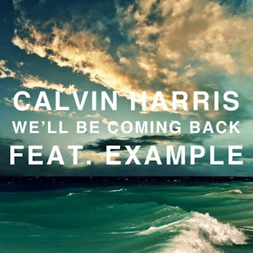 Calvin Harris ft Example - We'll Be Coming Back DJ B-Reul Remix