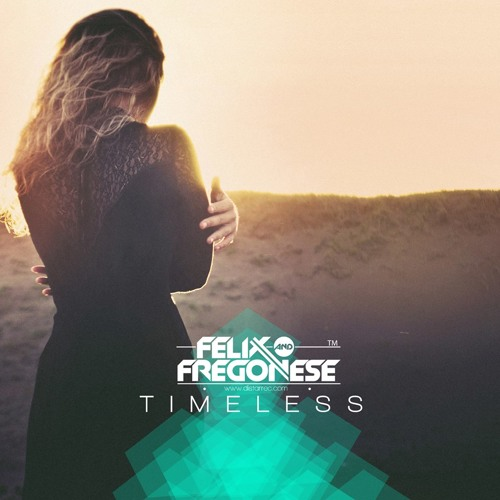 Felix & Fregonese - Timeless (Luca Fregonese Club Mix) [Preview]