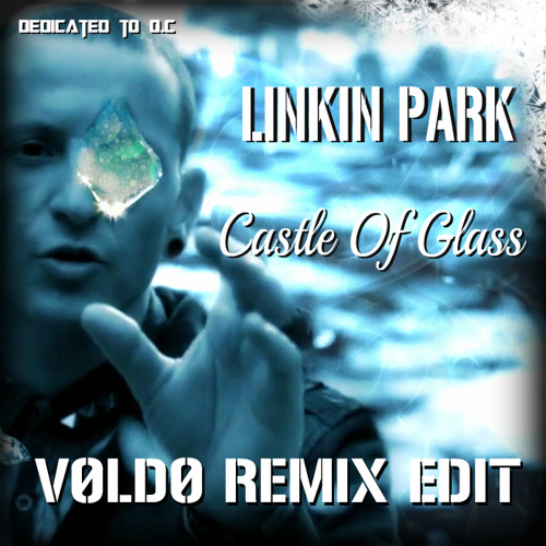 Linkin Park ~ Castle Of Glass ( Vøldø Remix Edit )