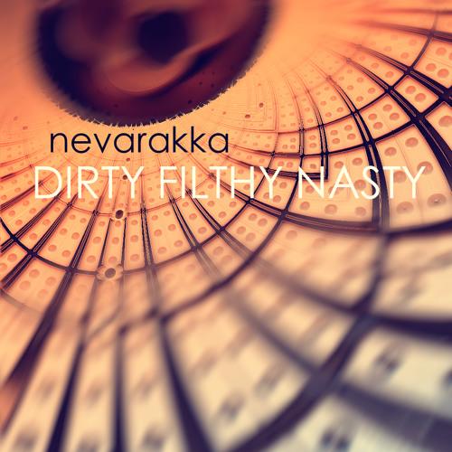 Nevarakka - Dirty Filthy Nasty (Work In Progress)