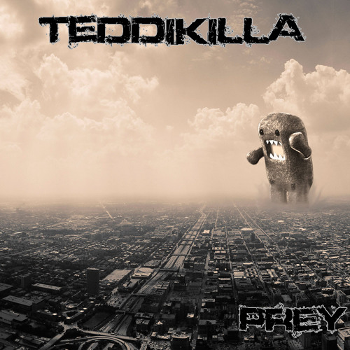 Teddikilla - Prey   *FREE DOWNLOAD**