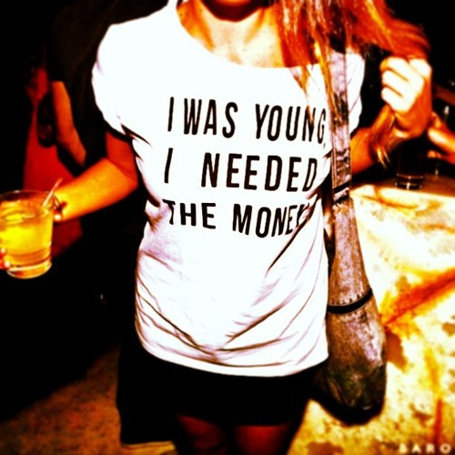 I Was Young I Needed The Money.