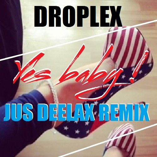 Droplex - Yes baby! (Jus Deelax remix)