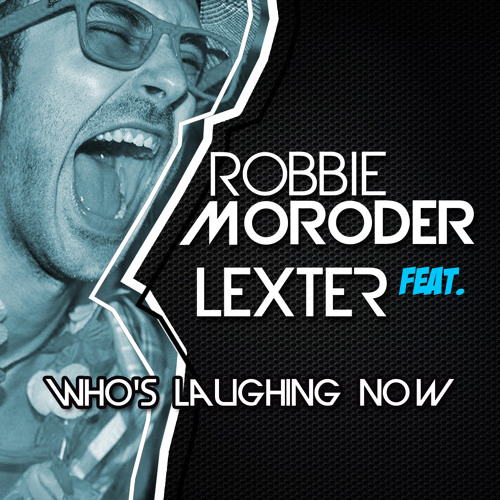 Robbie Moroder Feat Lexter - Who's Laughing Now (Radio Edit)