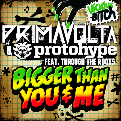 Protohype & Prima Volta - Bigger Than You and Me ft. Through The Roots (Available Now!!)
