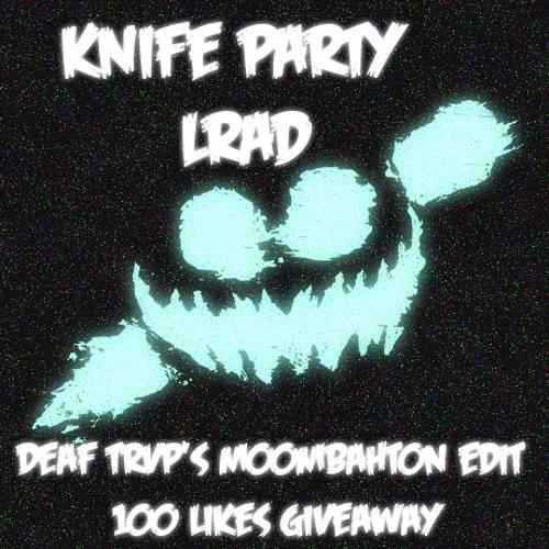 Knife Party - LRAD (DEAF TRVP MOOMBAHTON EDIT) FREE DOWNLOAD
