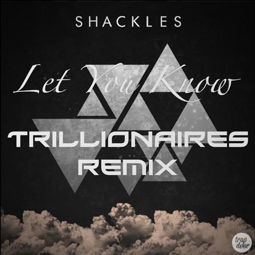 Shackles - Let You Know (Trillionaires Remix)