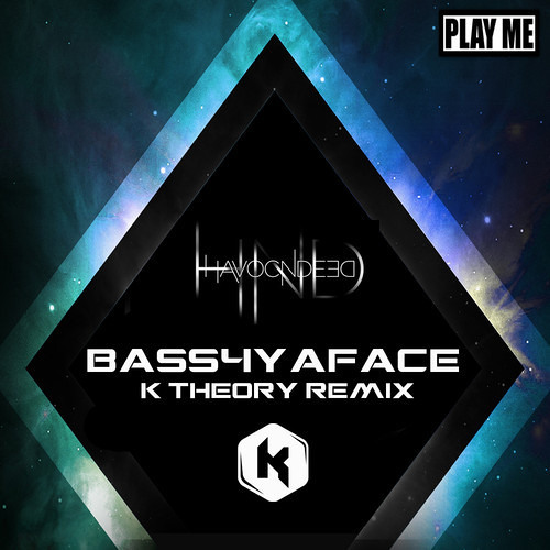 Bass4yaface by HavocNdeed (K Theory Remix)