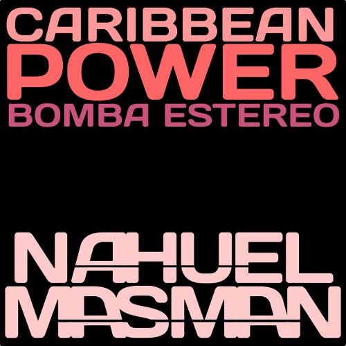 Caribbean Power - Bomba Estereo (Nahuel Masman Power Mix)