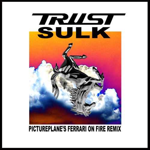 "TRUST ""Sulk"" (pictureplane's ferrari on fire mix)"