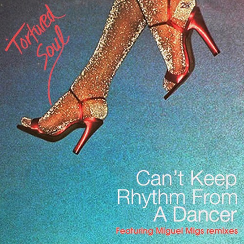 Tortured Soul - Can't Keep Rhythm From A Dancer