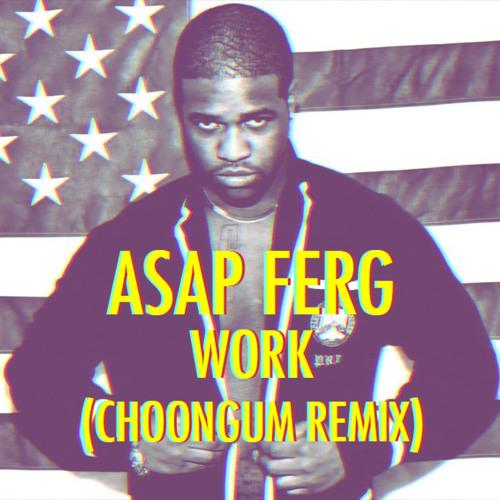 Work (Choongum Remix) by ASAP Ferg