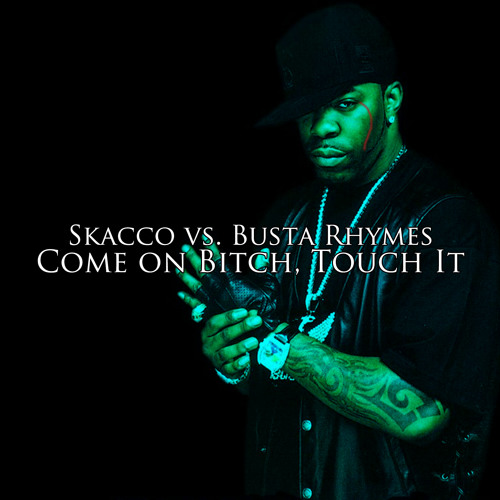 Skacco vs. Busta Rhymes - Come on Bitch, Touch It