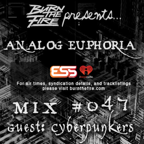 Burn The Fire Radio Show: Analog Euphoria #047 — ft. Cyberpunkers