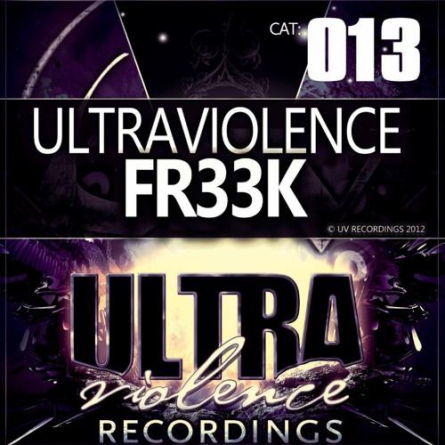 [UV013] - Ultraviolence - Fr33k (Original Mix)