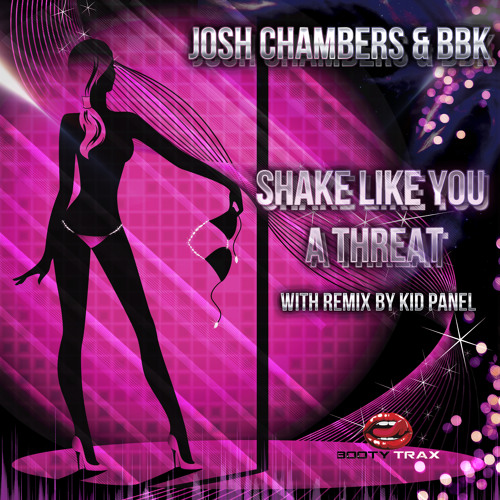 Josh Chambers - Shake Like You A Threat FEAT BBK - Original and Kid Panel Remix Out NOW!