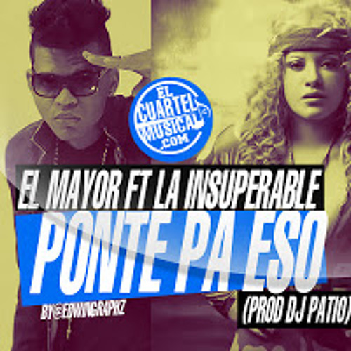 El Mayor Ft La Insuperable - Ponte Pa Eso (Prod Dj Patio) Complot Records y Gran Velero Records