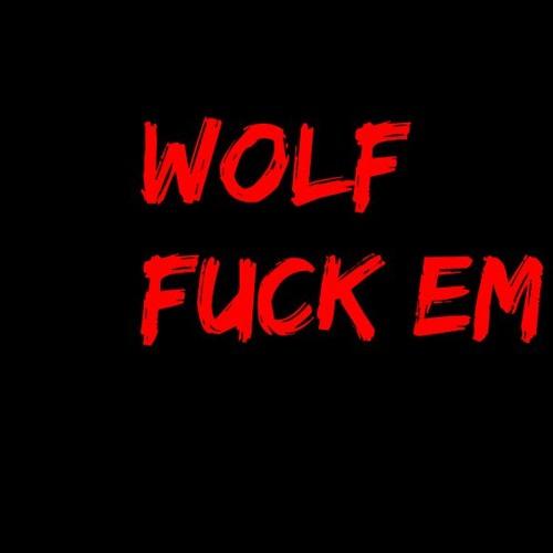 WOLF - FUCK EM