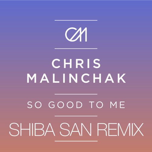 Chris Malinchak - So good to me (Shiba San Remix)