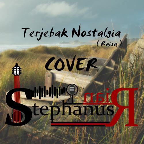 Terjebak Nostalgia (Raisa) cover @StephanusRian
