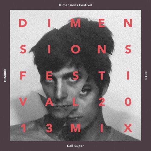 Call Super - Dimensions Festival 2013 Mix