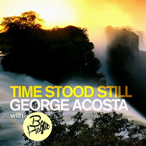 George Acosta with Ben Hague - Time Stood Still