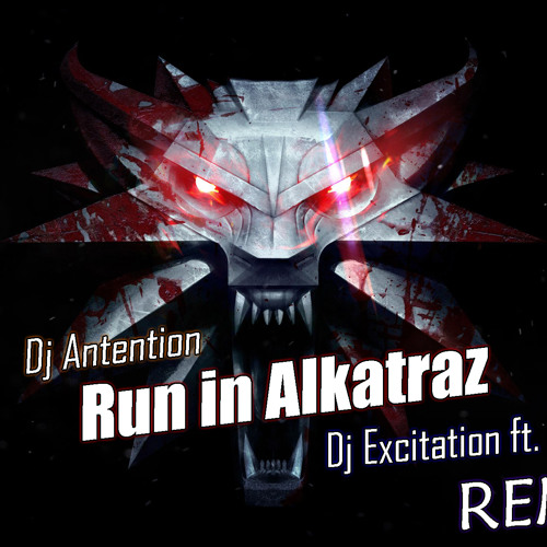 Dj Antention - Run in Alkatraz (Dj Excitation ft. Dj Kaway Remix)